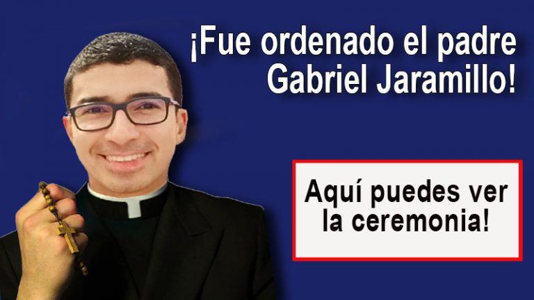 El padre Gabriel Jaramillo fue ordenado sacerdote!