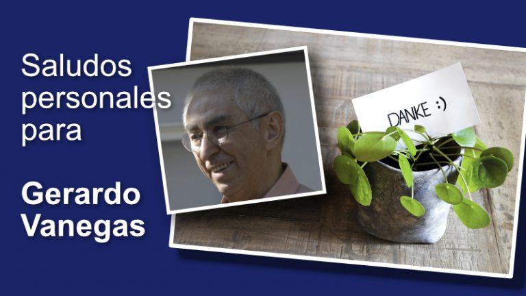Saludos para</br>Gerardo Vanegas